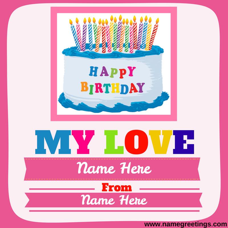Write Name on Happy Birthday My Love Greeting Card